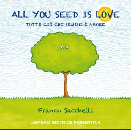 All you seed is love. Tutto ciò che semini è amore
