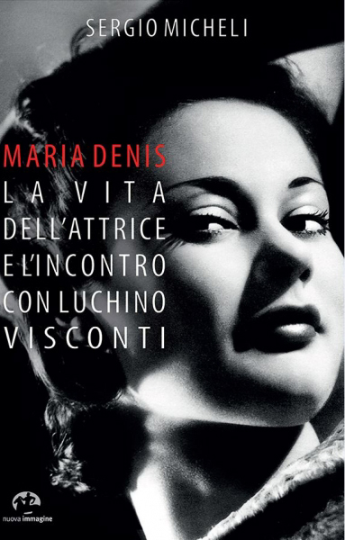 Maria Denis. La vita dell'attrice e l'incontro con Luchino Visconti