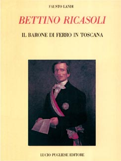 Bettino Ricasoli. Il Barone di ferro in Toscana