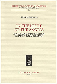 In the Light of the Angels. Angelology and Cosmology in Dante's Divina Commedia
