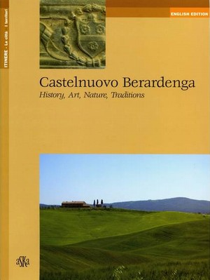 Castelnuovo Berardenga. History, Art, Nature, Traditions (English version)