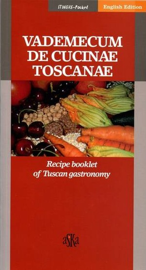 Vademecum de cucinae toscanae, Recipe Booklet of tuscan gastronomy (English edition)